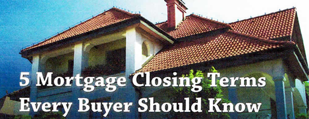 5 Mortgage Closing terms Every Buyer Should Know